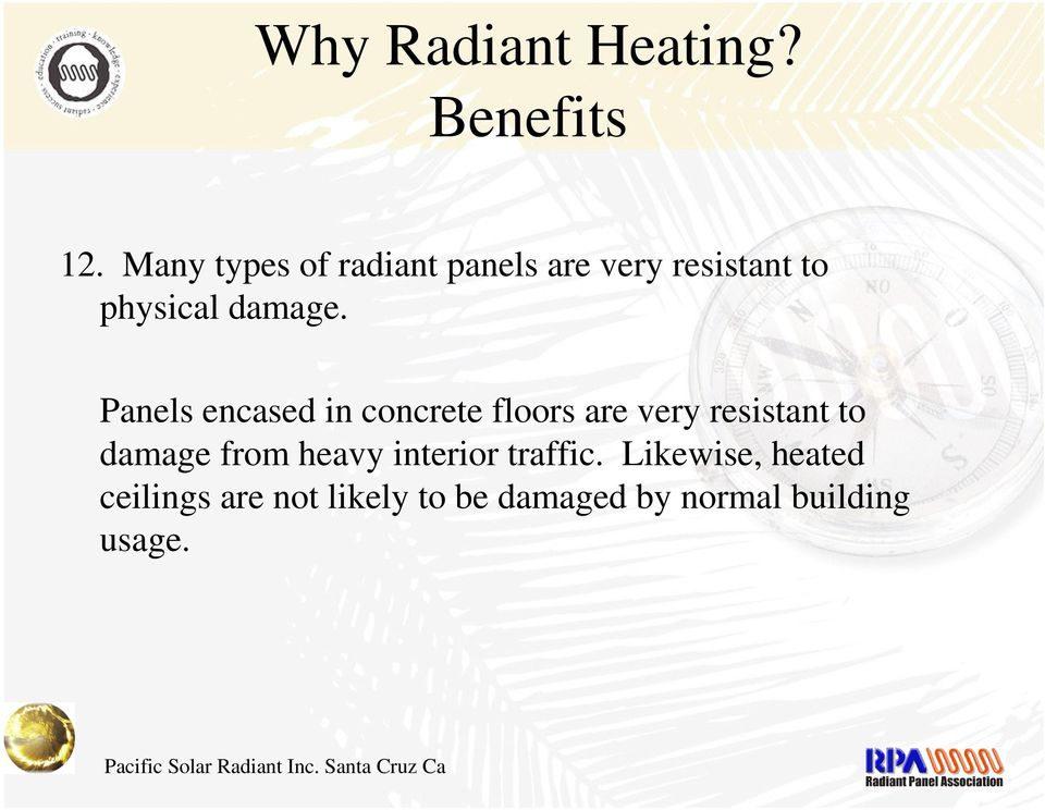 Panels encased in concrete floors are very resistant to damage from