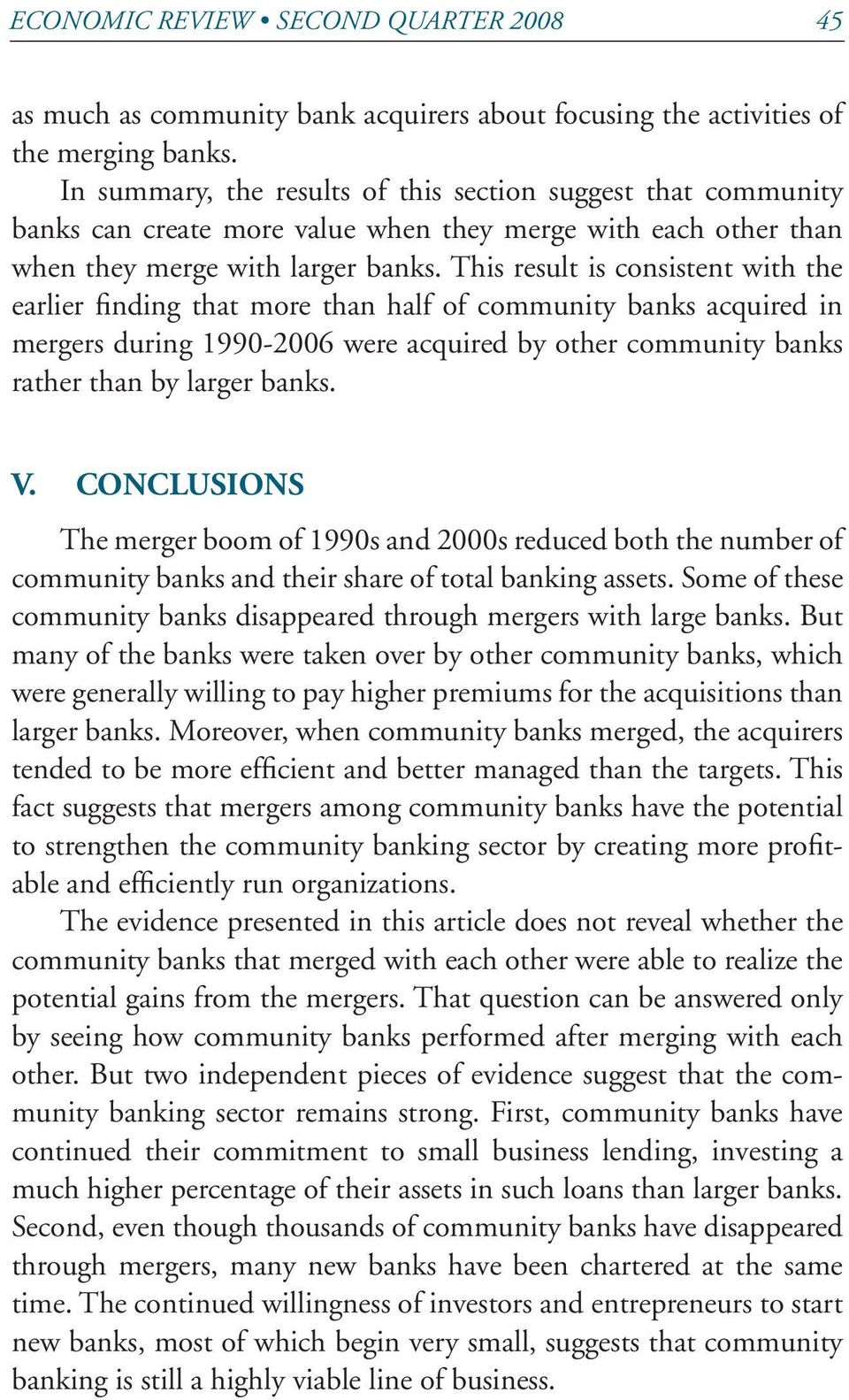 This result is consistent with the earlier finding that more than half of community banks acquired in mergers during 1990-2006 were acquired by other community banks rather than by larger banks. V.