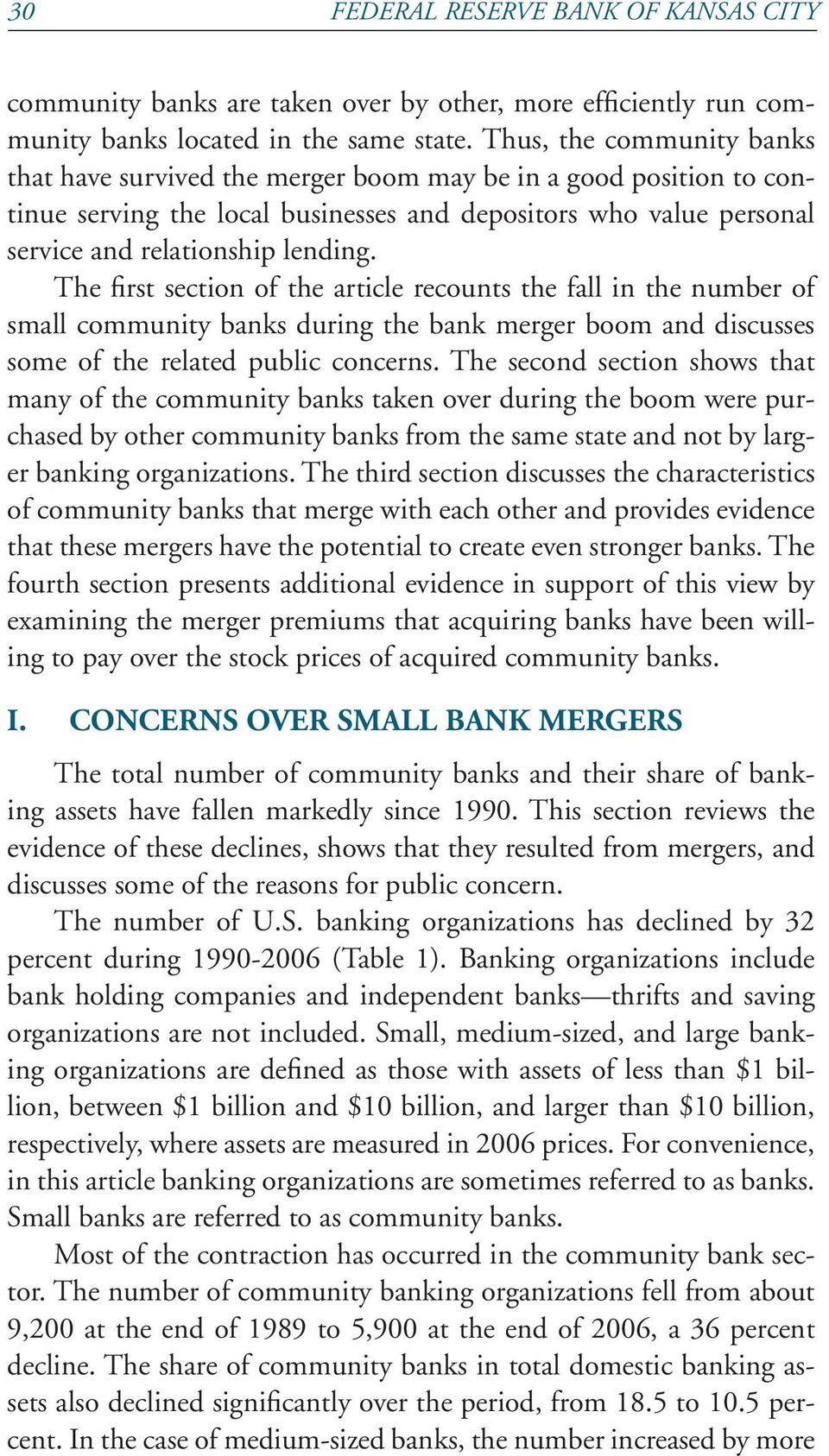 The first section of the article recounts the fall in the number of small community banks during the bank merger boom and discusses some of the related public concerns.