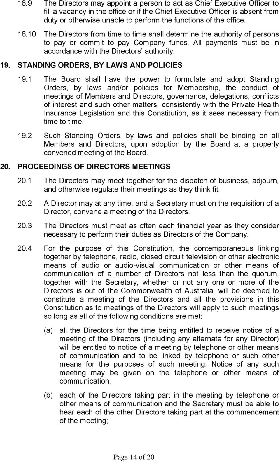 All payments must be in accordance with the Directors authority. 19. STANDING ORDERS, BY LAWS AND POLICIES 19.