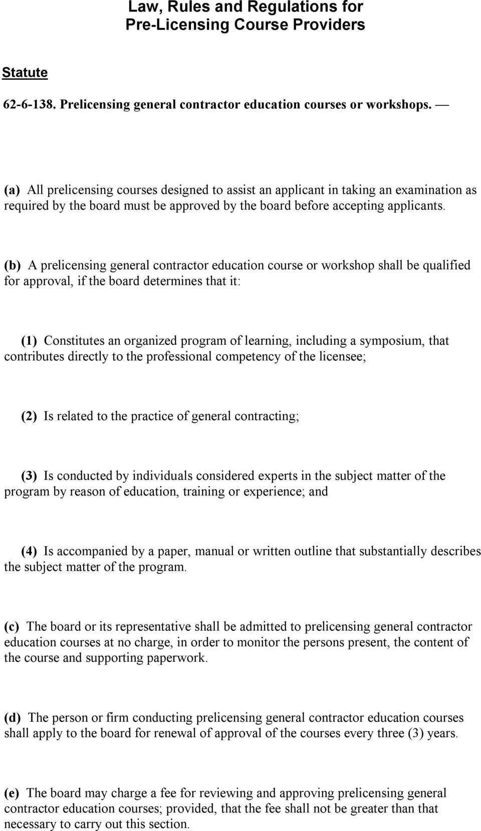 (b) A prelicensing general contractor education course or workshop shall be qualified for approval, if the board determines that it: (1) Constitutes an organized program of learning, including a
