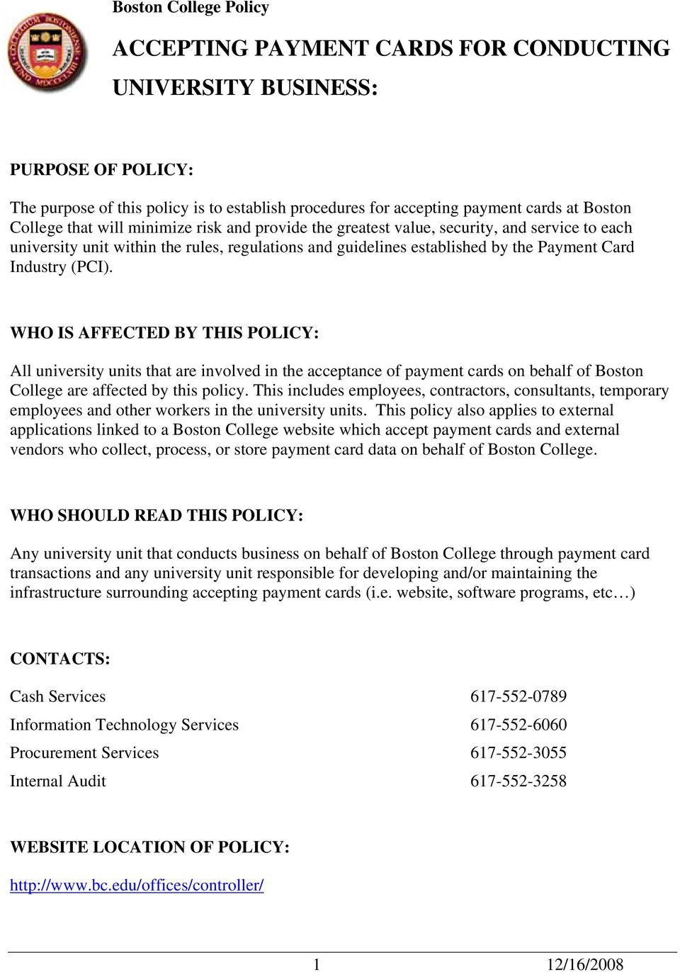(PCI). WHO IS AFFECTED BY THIS POLICY: All university units that are involved in the acceptance of payment cards on behalf of Boston College are affected by this policy.