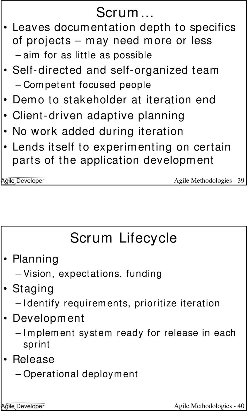 experimenting on certain parts of the application development Agile Methodologies - 39 Planning Scrum Lifecycle Vision, expectations, funding Staging