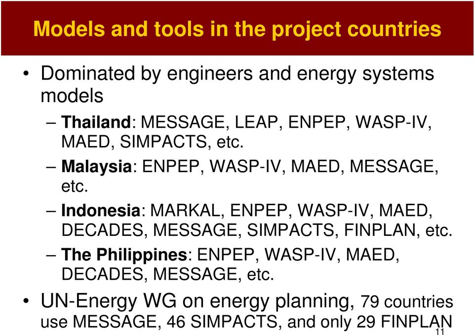 Indonesia: MARKAL, ENPEP, WASP-IV, MAED, DECADES, MESSAGE, SIMPACTS, FINPLAN, etc.