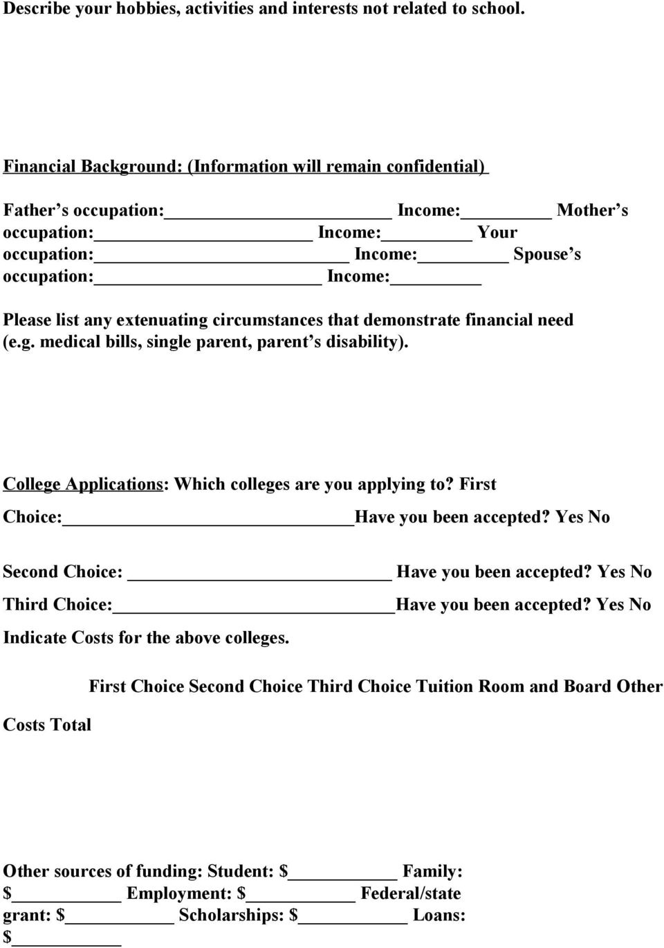 extenuating circumstances that demonstrate financial need (e.g. medical bills, single parent, parent s disability). College Applications: Which colleges are you applying to?