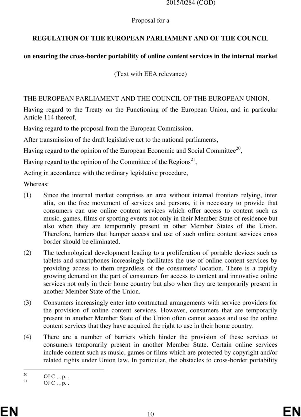 the proposal from the European Commission, After transmission of the draft legislative act to the national parliaments, Having regard to the opinion of the European Economic and Social Committee 20,