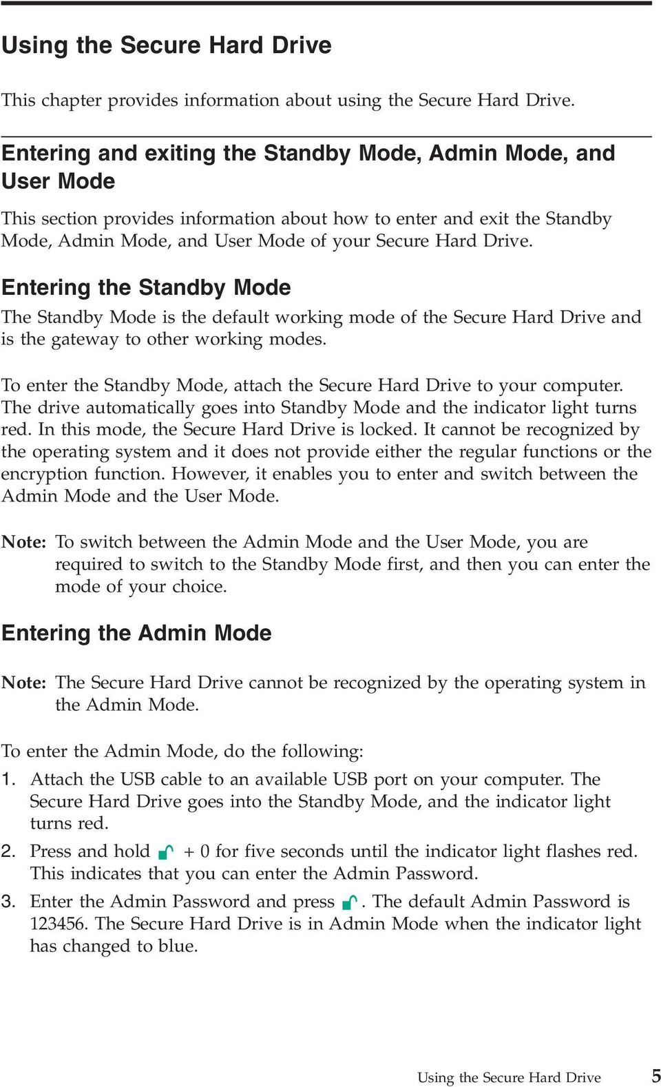 Entering the Standby Mode The Standby Mode is the default working mode of the Secure Hard Drive and is the gateway to other working modes.
