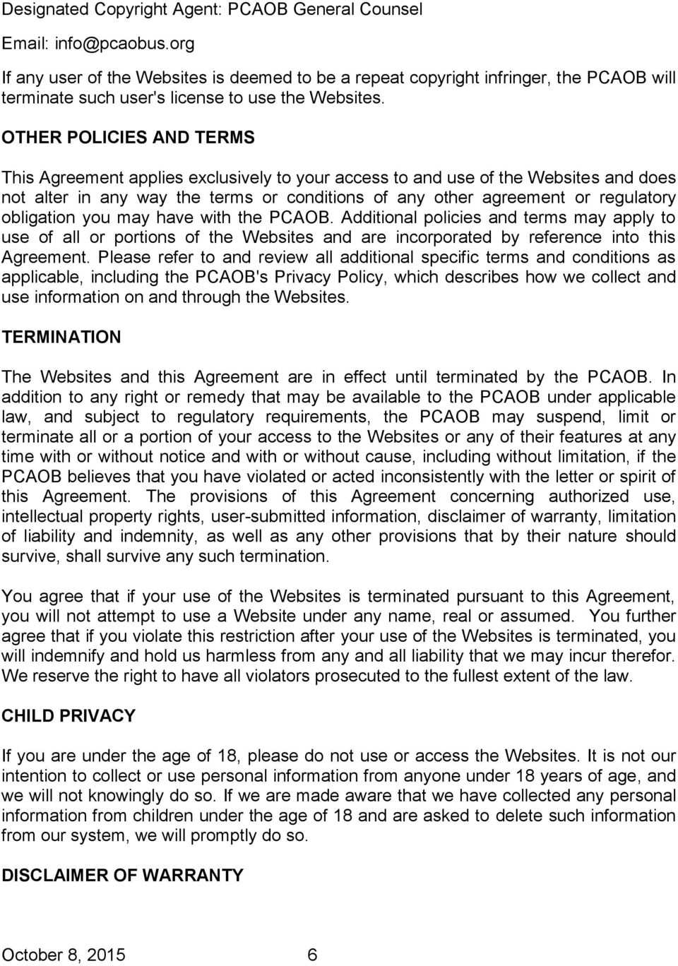 OTHER POLICIES AND TERMS This Agreement applies exclusively to your access to and use of the Websites and does not alter in any way the terms or conditions of any other agreement or regulatory