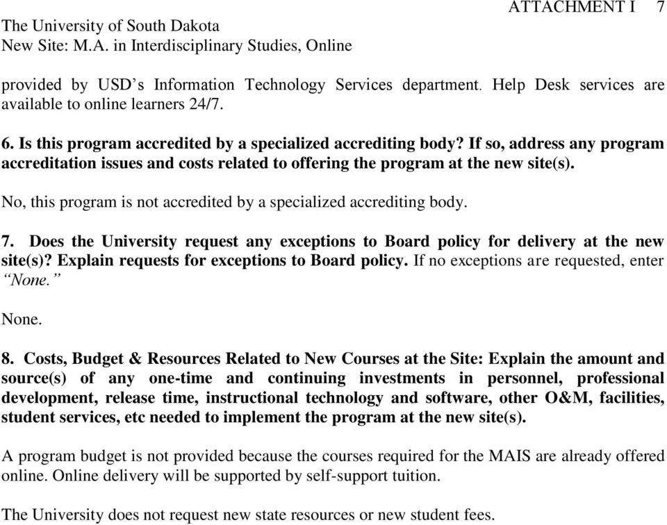 Does the University request any exceptions to Board policy for delivery at the new site(s)? Explain requests for exceptions to Board policy. If no exceptions are requested, enter None. None. 8.