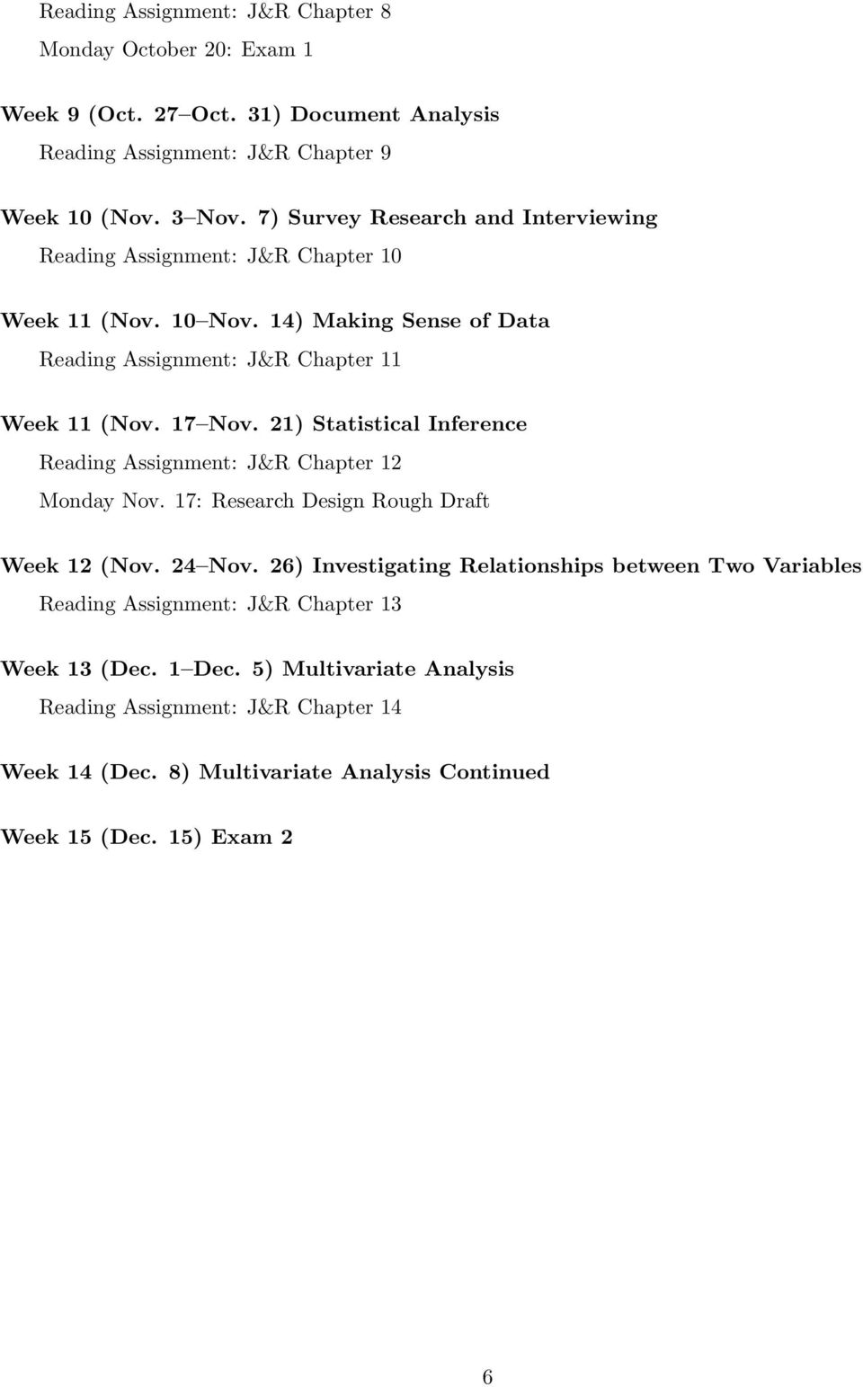 21) Statistical Inference Reading Assignment: J&R Chapter 12 Monday Nov. 17: Research Design Rough Draft Week 12 (Nov. 24 Nov.