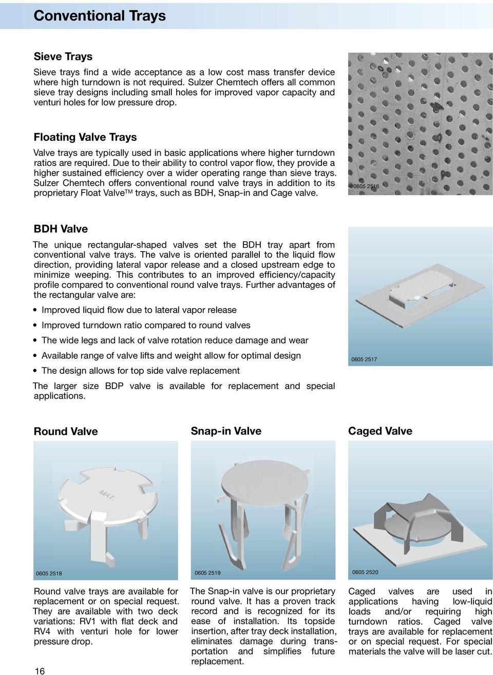Floating Valve Trays Valve trays are typically used in basic applications  where higher turndown ratios are