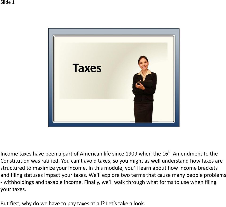 In this module, you ll learn about how income brackets and filing statuses impact your taxes.