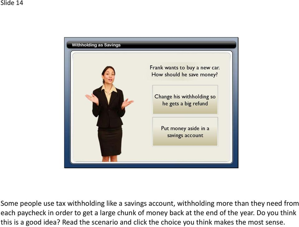 withholding like a savings account, withholding more than they need from each paycheck in order to get a large