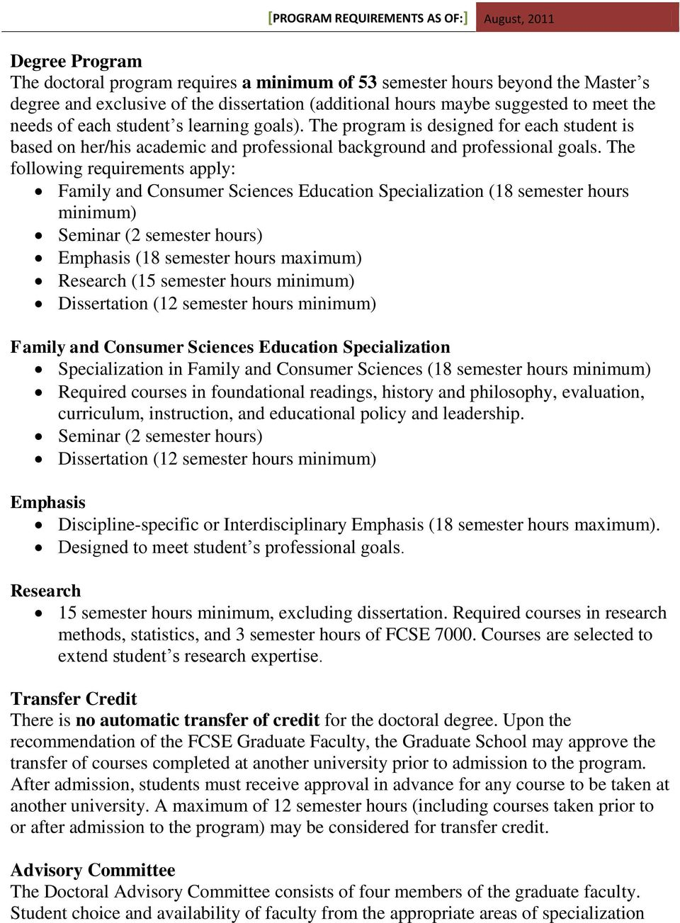The following requirements apply: Family and Consumer Sciences Education Specialization (18 semester hours minimum) Seminar (2 semester hours) Emphasis (18 semester hours maximum) Research (15