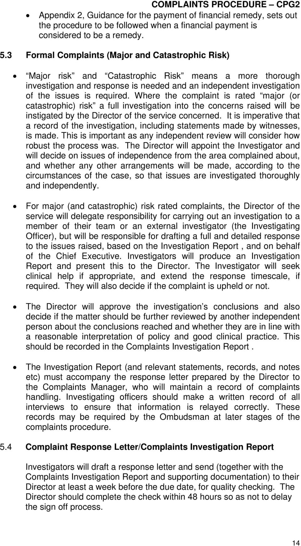 required. Where the complaint is rated major (or catastrophic) risk a full investigation into the concerns raised will be instigated by the Director of the service concerned.