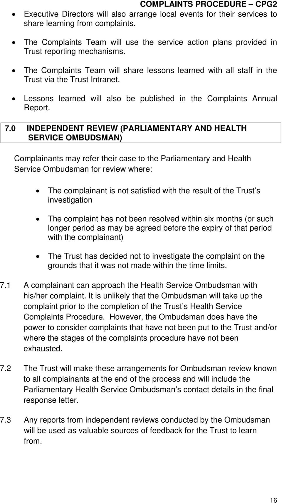 0 INDEPENDENT REVIEW (PARLIAMENTARY AND HEALTH SERVICE OMBUDSMAN) Complainants may refer their case to the Parliamentary and Health Service Ombudsman for review where: The complainant is not