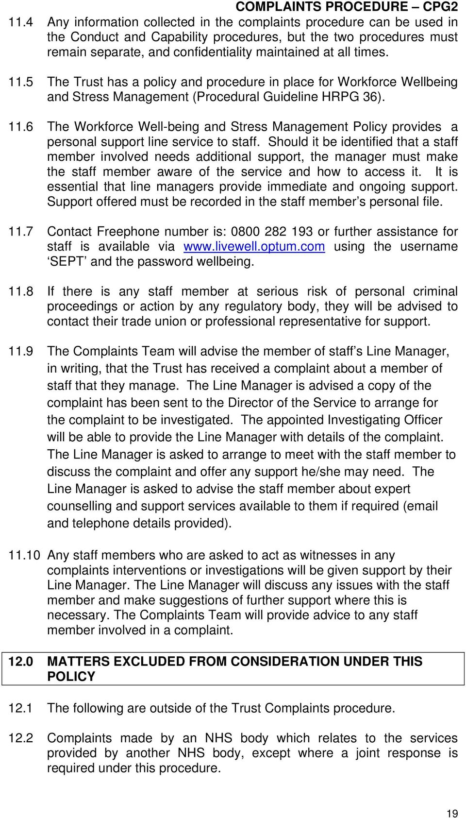 Should it be identified that a staff member involved needs additional support, the manager must make the staff member aware of the service and how to access it.