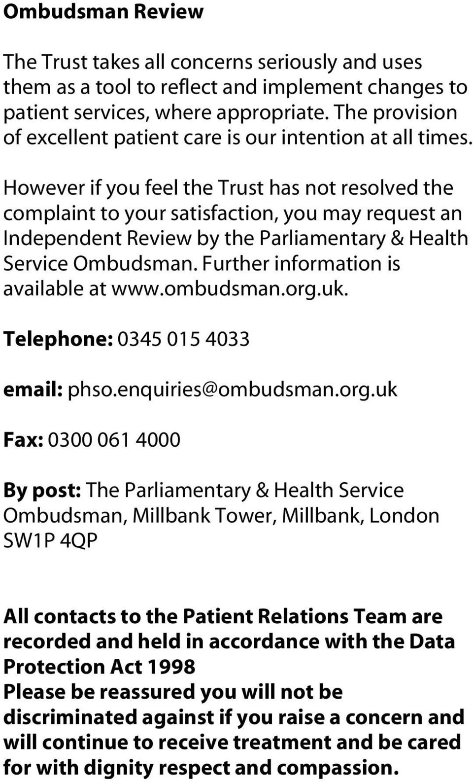 However if you feel the Trust has not resolved the complaint to your satisfaction, you may request an Independent Review by the Parliamentary & Health Service Ombudsman.