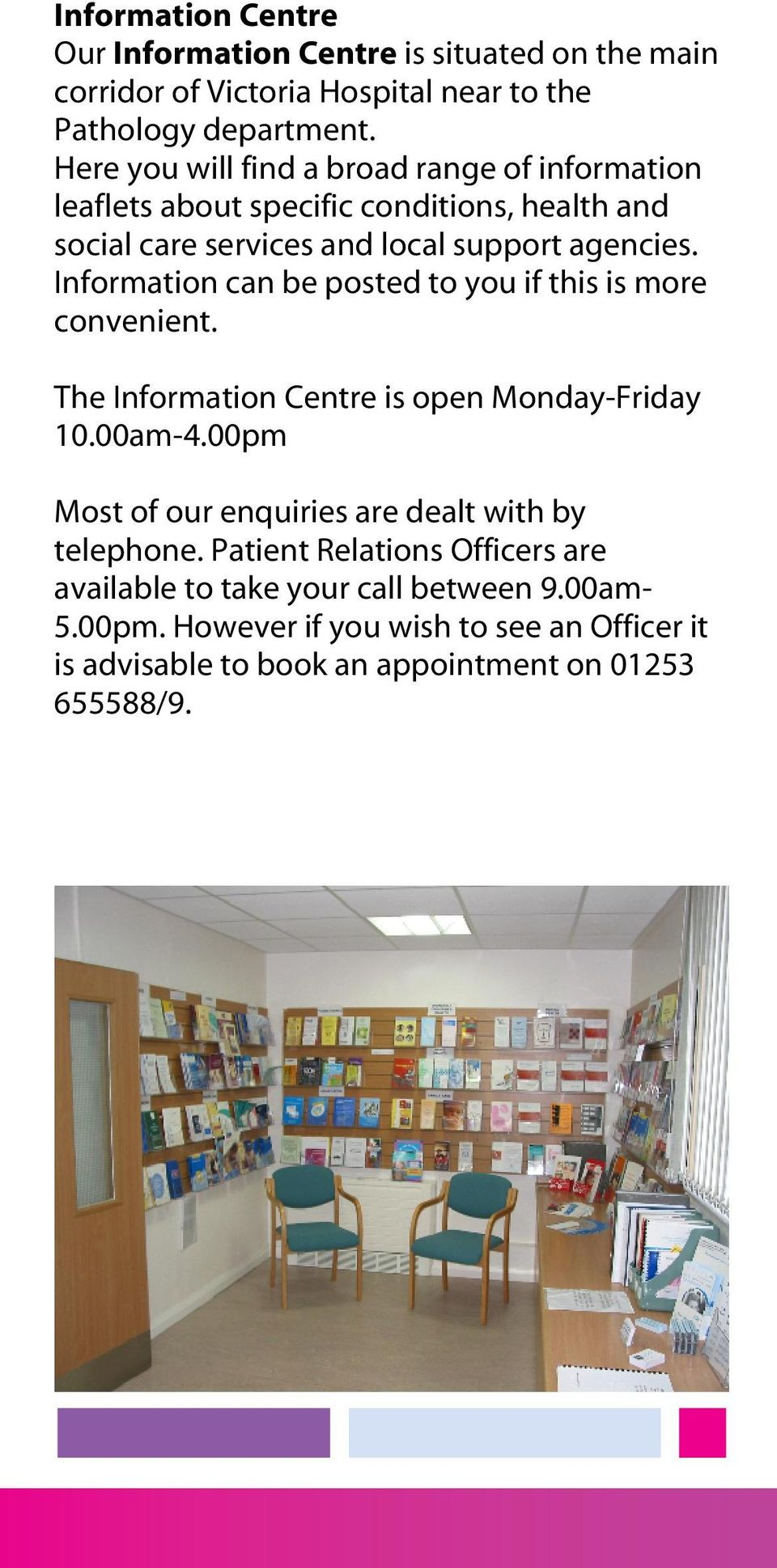 Information can be posted to you if this is more convenient. The Information Centre is open Monday-Friday 10.00am-4.