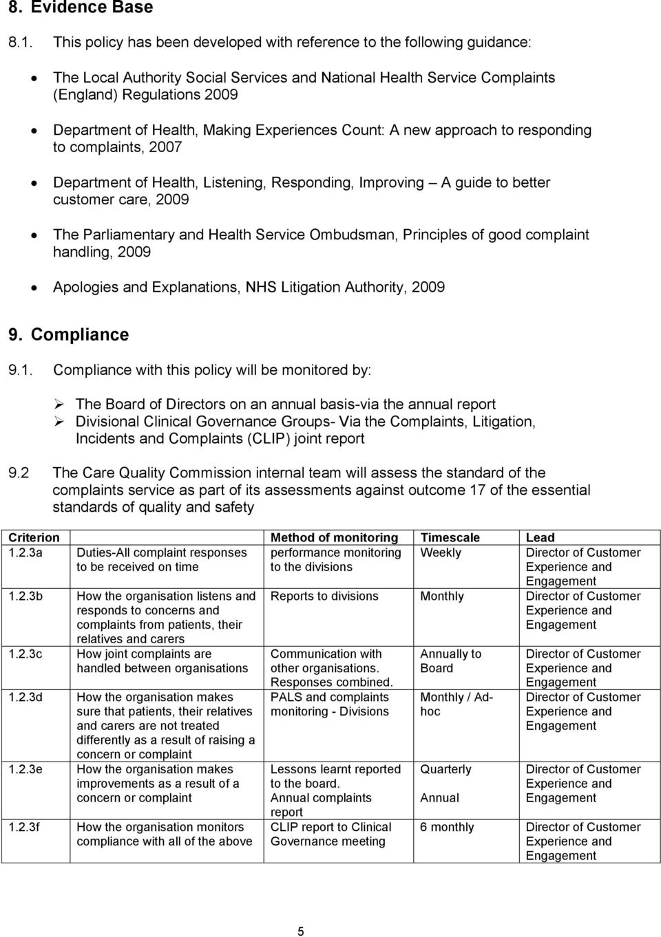 Making Experiences Count: A new approach to responding to complaints, 2007 Department of Health, Listening, Responding, Improving A guide to better customer care, 2009 The Parliamentary and Health