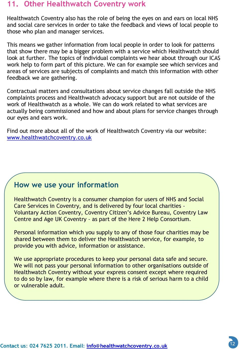 This means we gather information from local people in order to look for patterns that show there may be a bigger problem with a service which Healthwatch should look at further.
