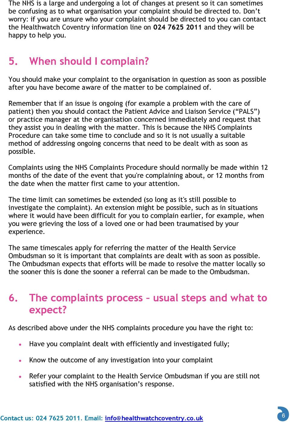 When should I complain? You should make your complaint to the organisation in question as soon as possible after you have become aware of the matter to be complained of.