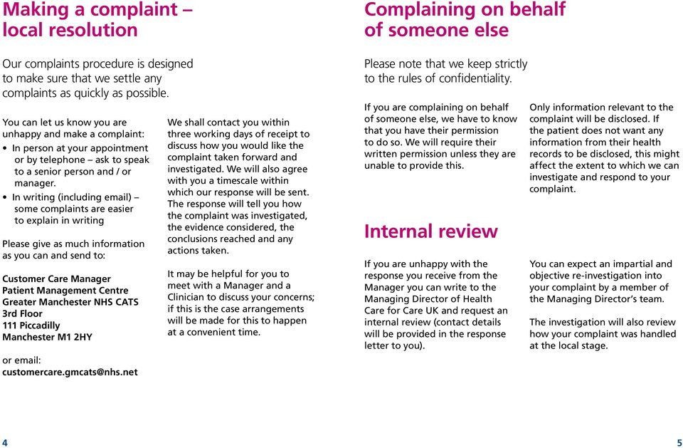In writing (including email) some complaints are easier to explain in writing Please give as much information as you can and send to: Customer Care Manager Patient Management Centre Greater