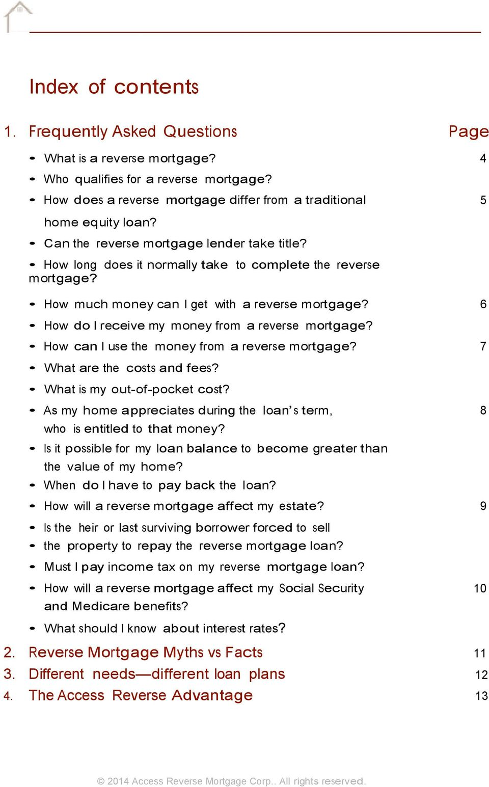 6 How do I receive my money from a reverse mortgage? How can I use the money from a reverse mortgage? 7 What are the costs and fees? What is my out-of-pocket cost?