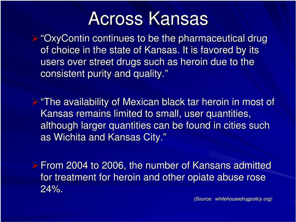 The availability of Mexican black tar heroin in most of Kansas remains limited to small, user quantities, although larger quantities