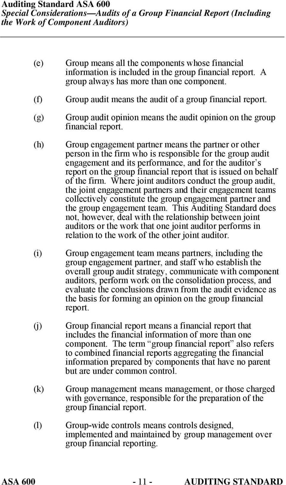 Group engagement partner means the partner or other person in the firm who is responsible for the group audit engagement and its performance, and for the auditor s report on the group financial