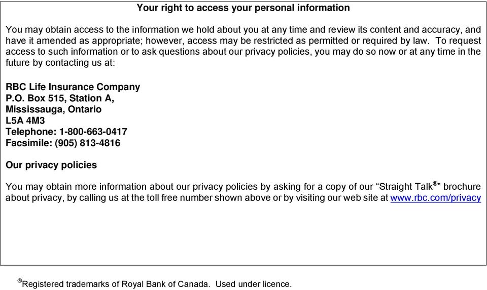 To request access to such information or to ask questions about our privacy policies, you may do so now or at any time in the future by contacting us at: RBC Life Insurance Company P.O.