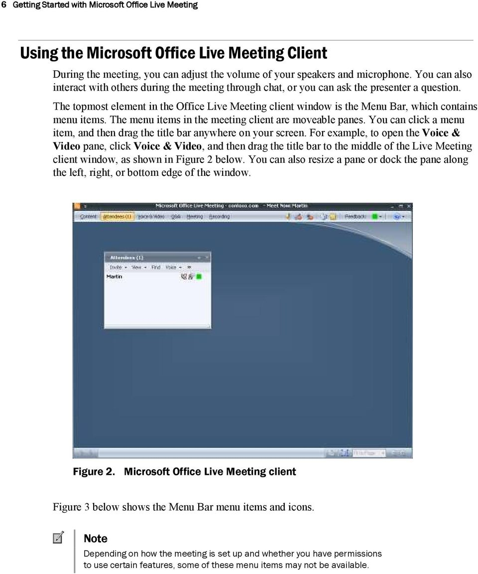 The topmost element in the Office Live Meeting client window is the Menu Bar, which contains menu items. The menu items in the meeting client are moveable panes.