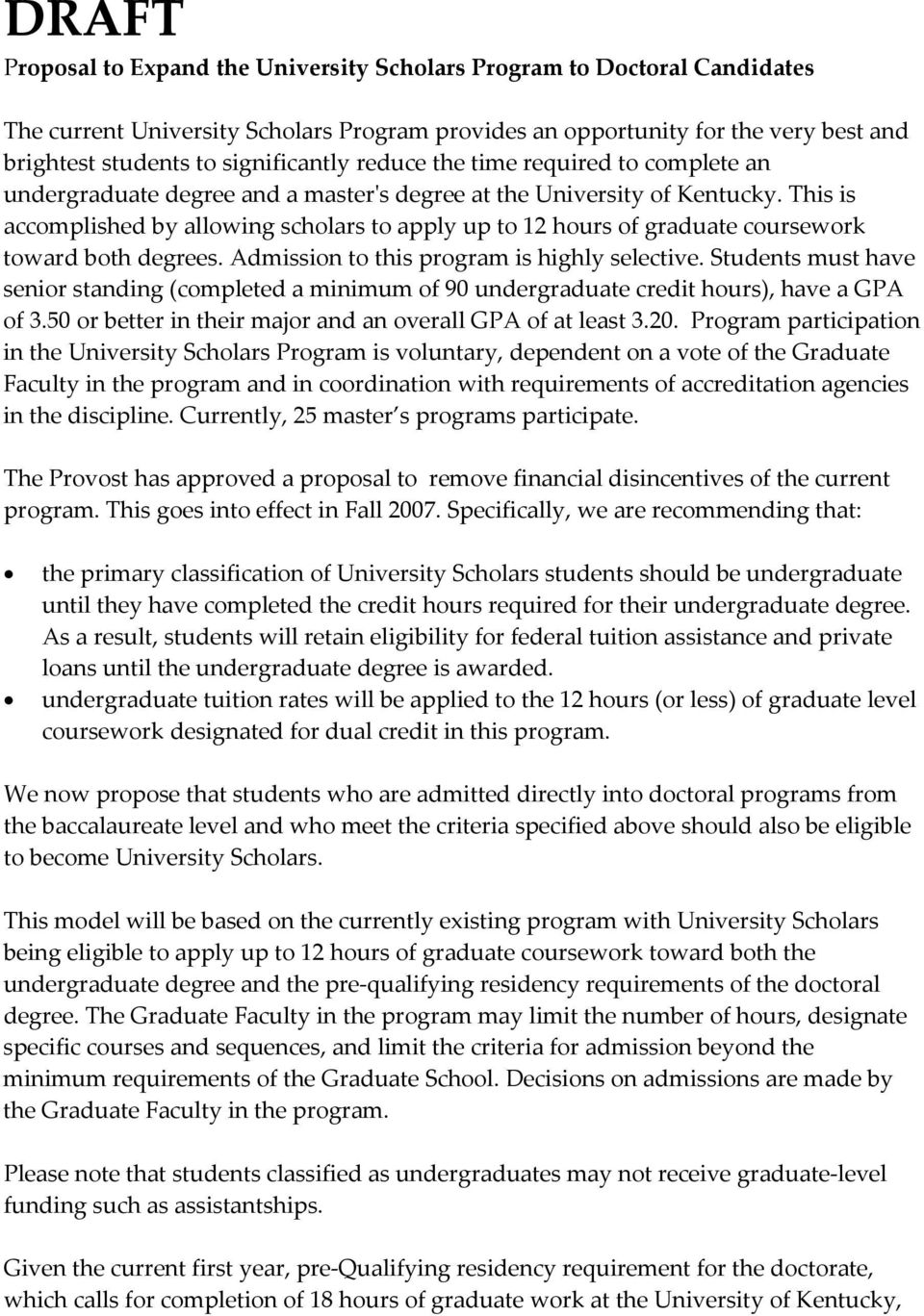 This is accomplished by allowing scholars to apply up to 12 hours of graduate coursework toward both degrees. Admission to this program is highly selective.