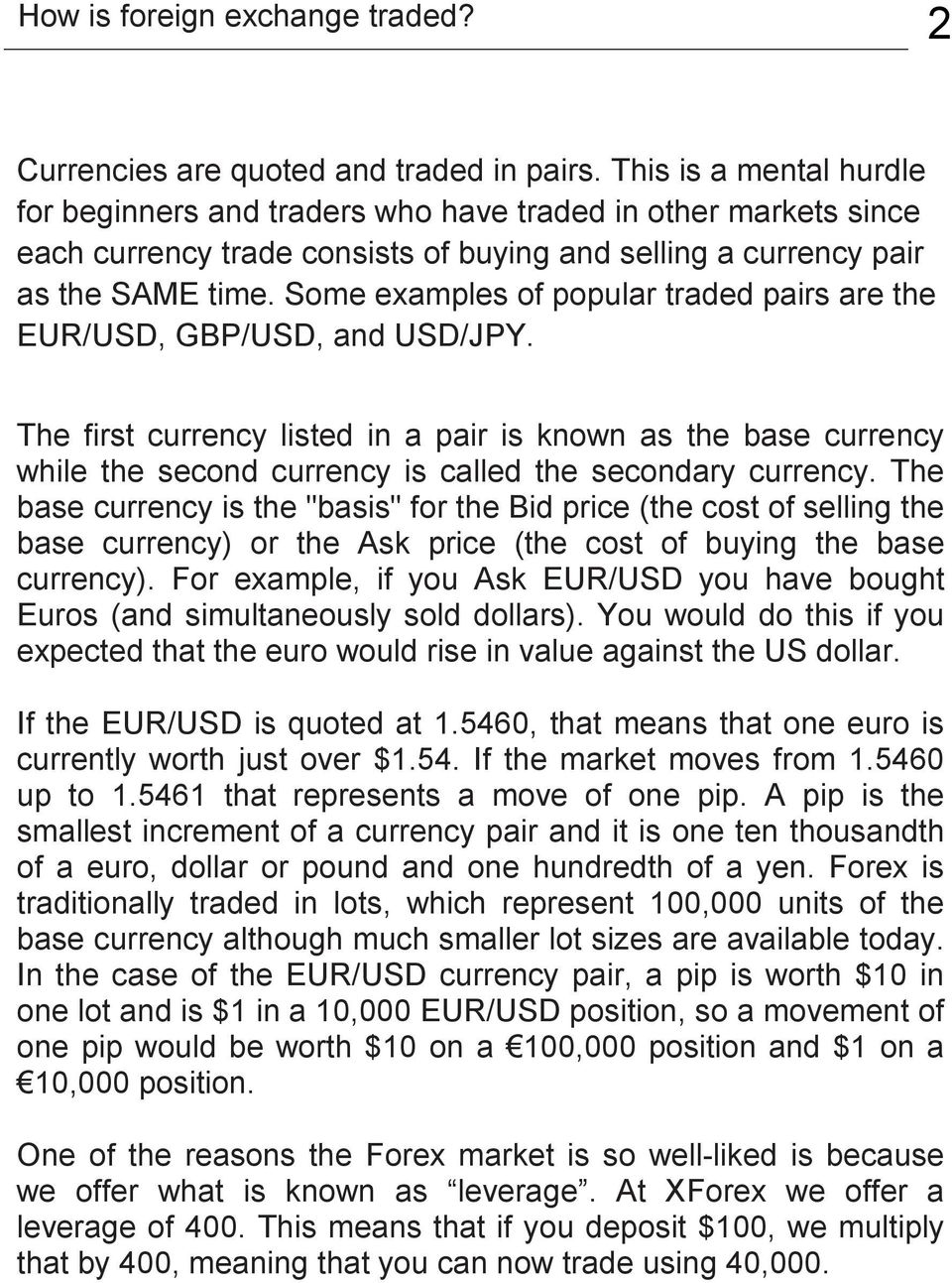 Some examples of popular traded pairs are the EUR/USD, GBP/USD, and USD/JPY.