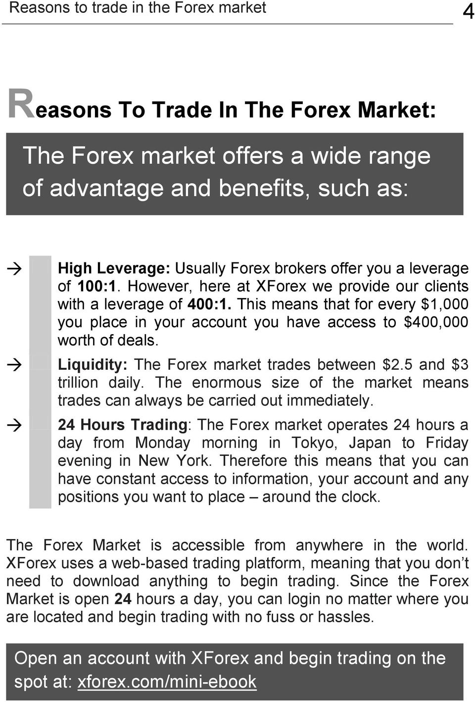 Liquidity: The Forex market trades between $2.5 and $3 trillion daily. The enormous size of the market means trades can always be carried out immediately.