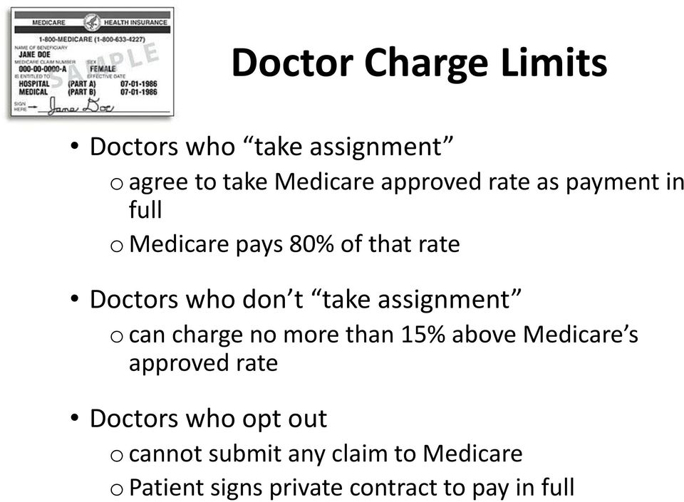 assignment o can charge no more than 15% above Medicare s approved rate Doctors who