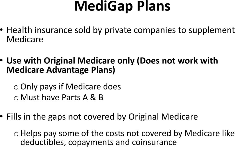 Medicare does o Must have Parts A & B Fills in the gaps not covered by Original Medicare