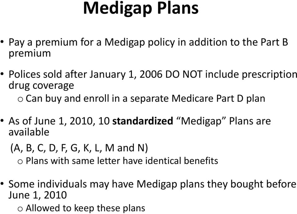1, 2010, 10 standardized Medigap Plans are available (A, B, C, D, F, G, K, L, M and N) o Plans with same letter