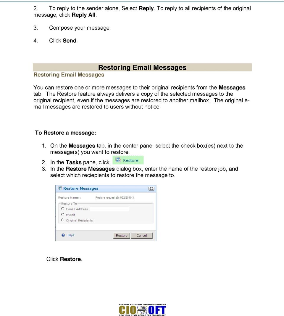 The Restore feature always delivers a copy of the selected messages to the original recipient, even if the messages are restored to another mailbox.