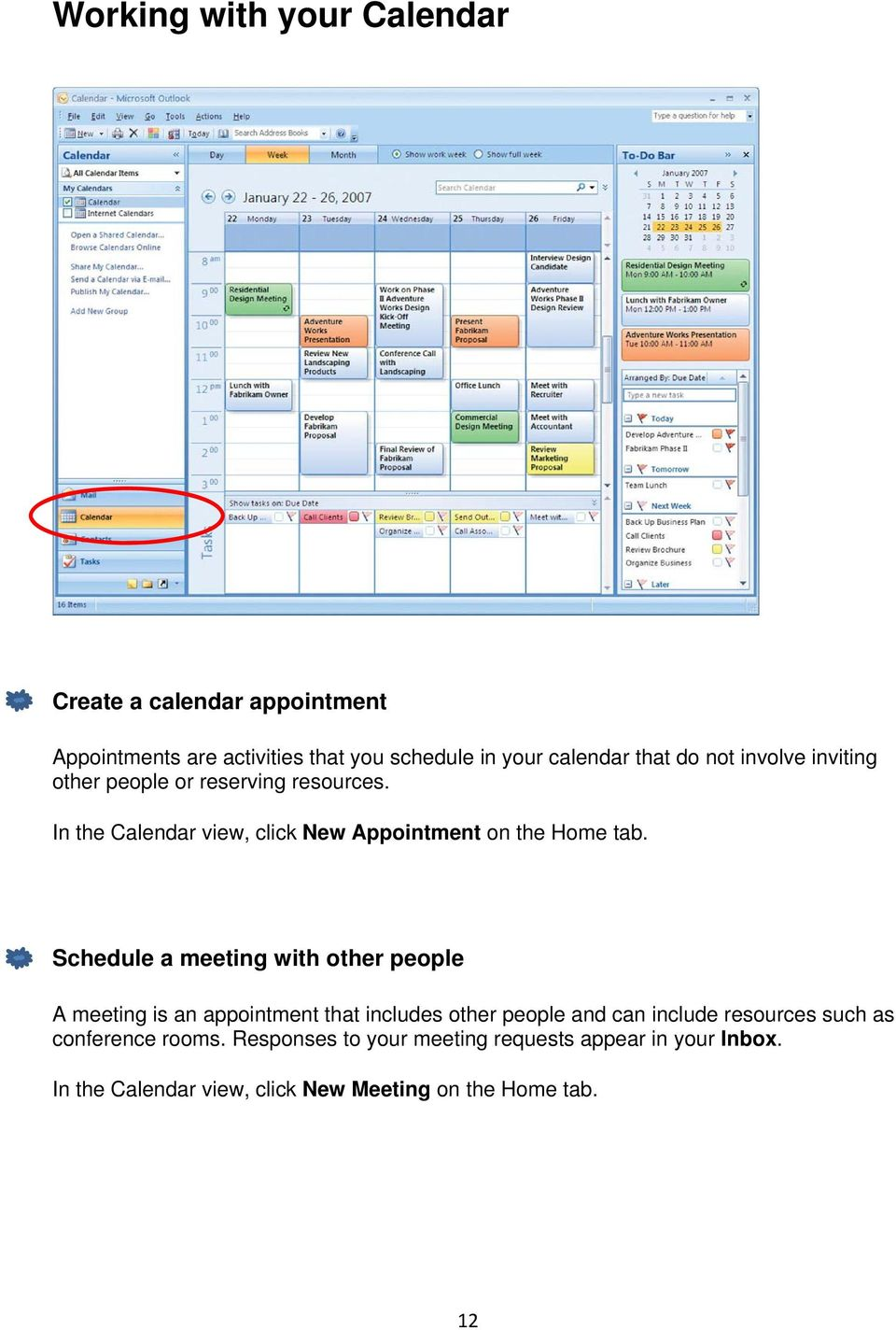 Schedule a meeting with other people A meeting is an appointment that includes other people and can include resources such as