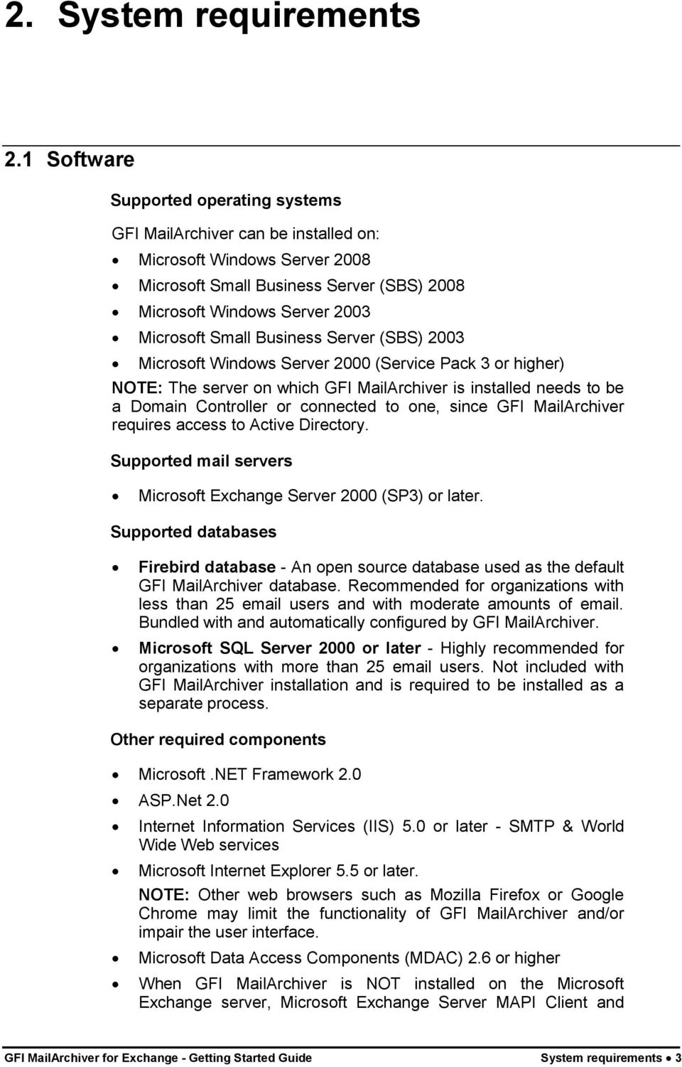 Business Server (SBS) 2003 Microsoft Windows Server 2000 (Service Pack 3 or higher) NOTE: The server on which GFI MailArchiver is installed needs to be a Domain Controller or connected to one, since
