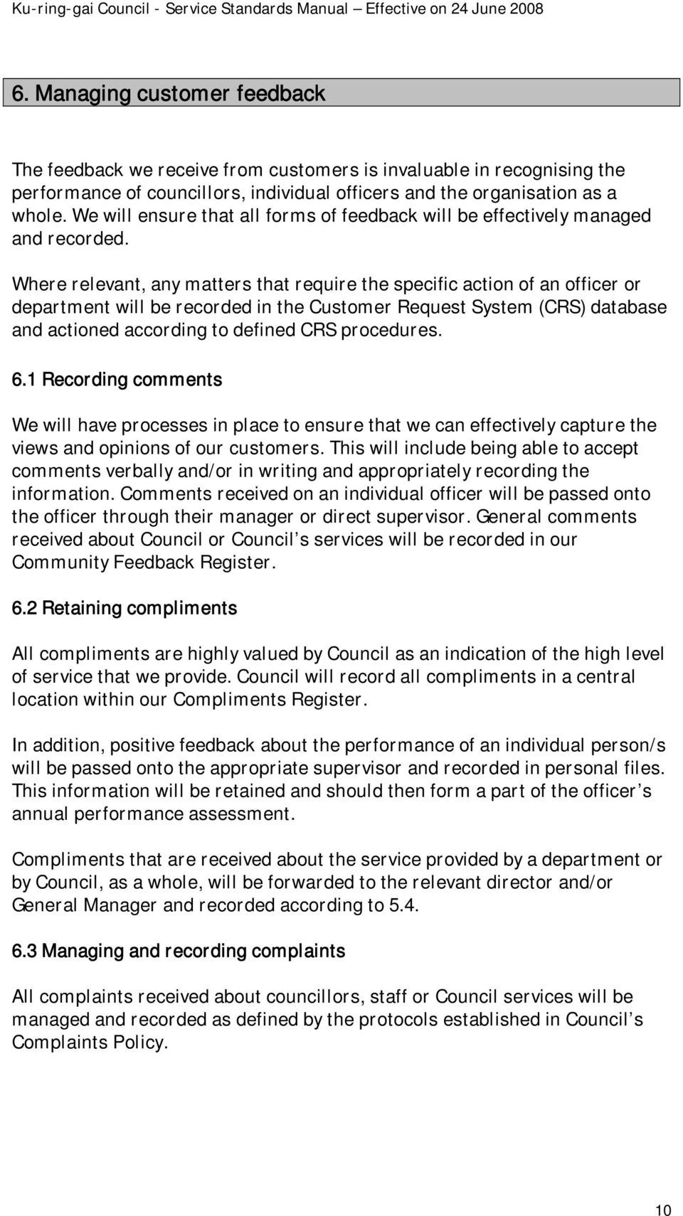 Where relevant, any matters that require the specific action of an officer or department will be recorded in the Customer Request System (CRS) database and actioned according to defined CRS