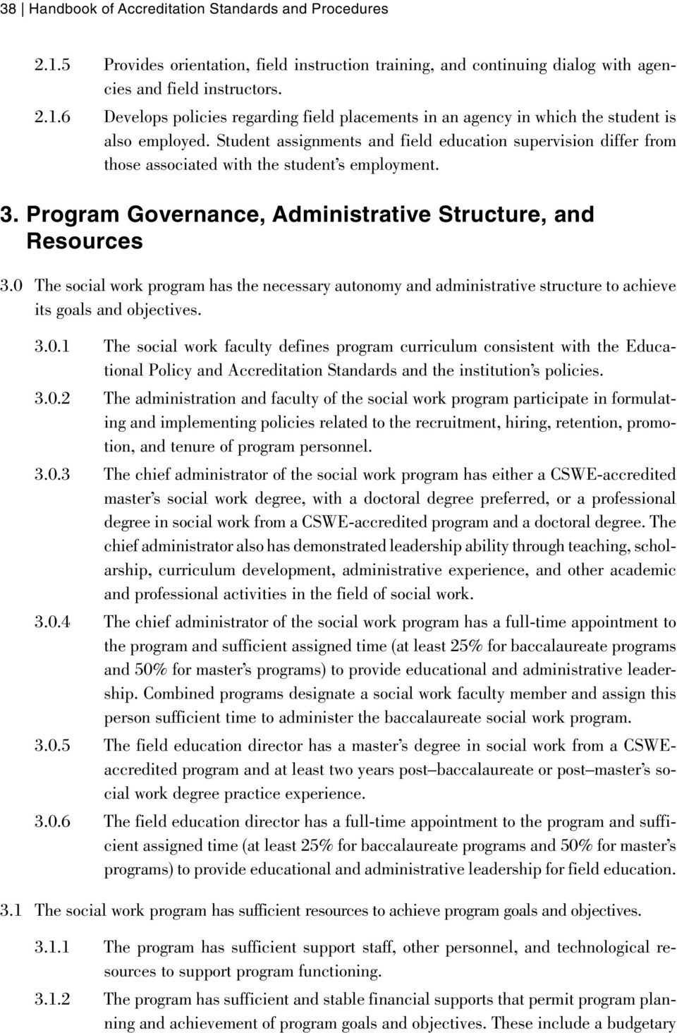 0 The social work program has the necessary autonomy and administrative structure to achieve its goals and objectives. 3.0.1 The social work faculty defines program curriculum consistent with the Educational Policy and Accreditation Standards and the institution s policies.