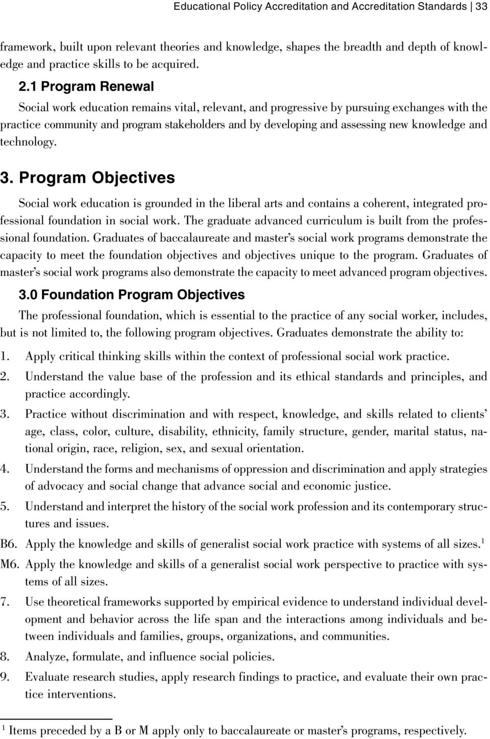 knowledge and technology. 3. Program Objectives Social work education is grounded in the liberal arts and contains a coherent, integrated professional foundation in social work.