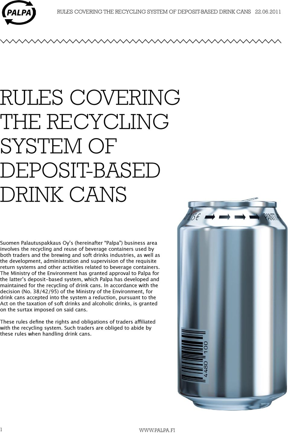 The Ministry of the Environment has granted approval to Palpa for the latter s deposit-based system, which Palpa has developed and maintained for the recycling of drink cans.