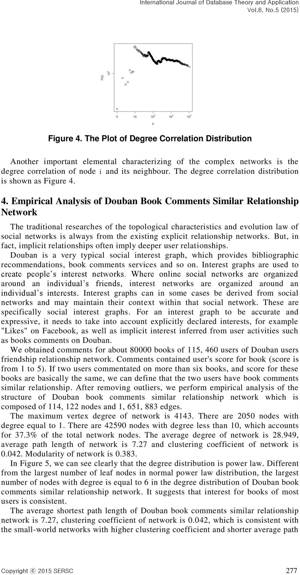 4. Empirical Analysis of Douban Book Comments Similar Relationship Network The traditional researches of the topological characteristics and evolution law of social networks is always from the