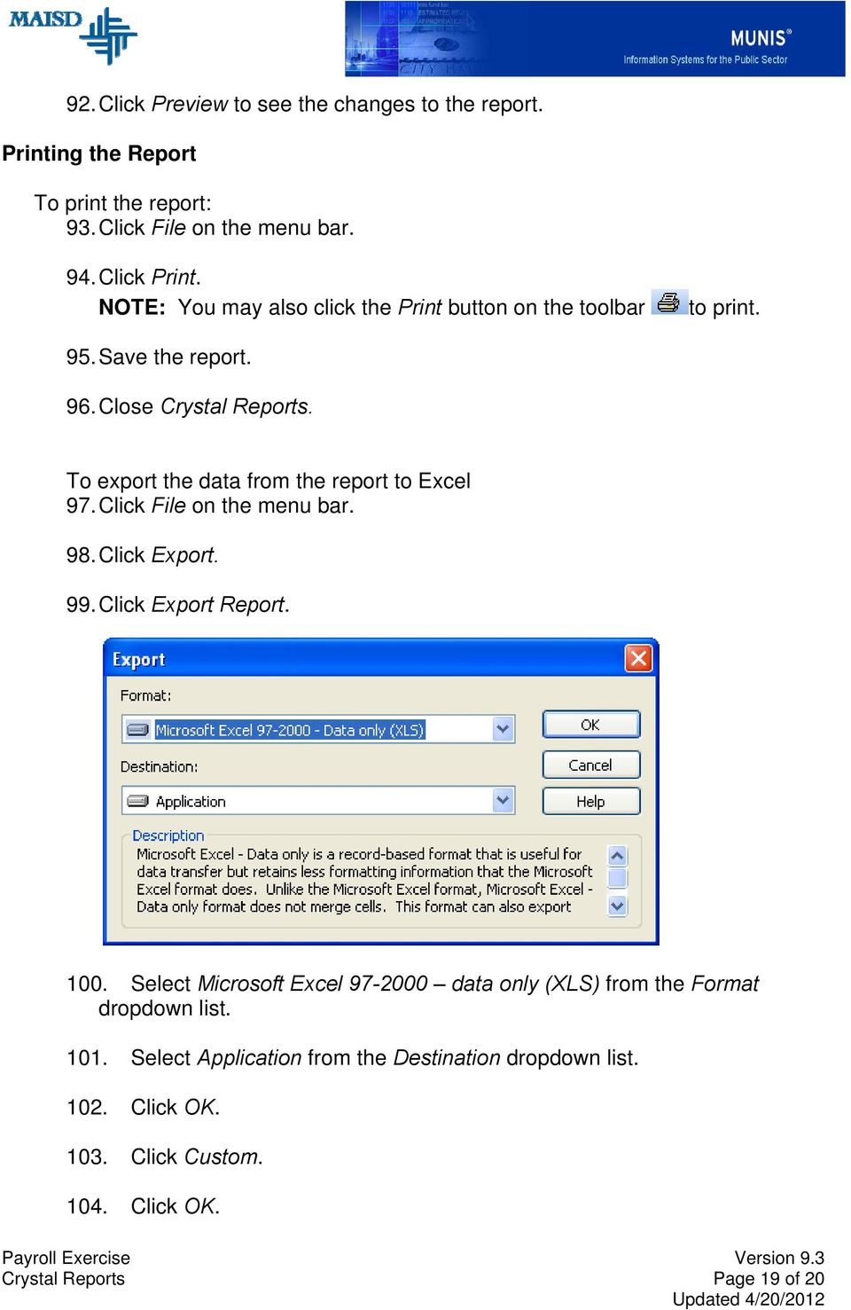 To export the data from the report to Excel 97. Click File on the menu bar. 98. Click Export. 99. Click Export Report. 100.