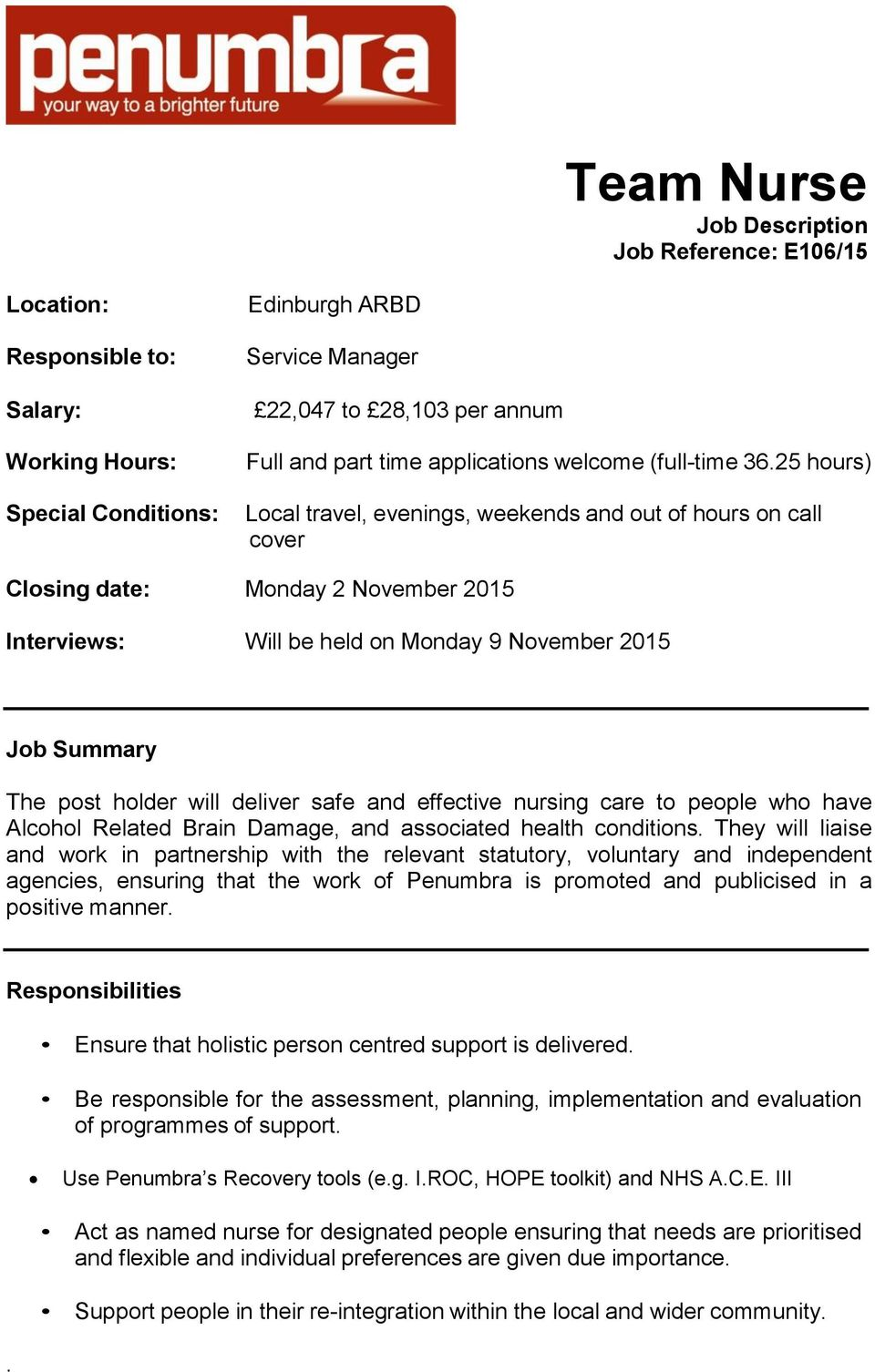 25 hours) Local travel, evenings, weekends and out of hours on call cover Closing date: Monday 2 November 2015 Interviews: Will be held on Monday 9 November 2015 Job Summary The post holder will