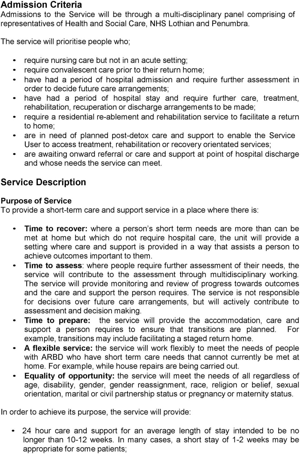 further assessment in order to decide future care arrangements; have had a period of hospital stay and require further care, treatment, rehabilitation, recuperation or discharge arrangements to be