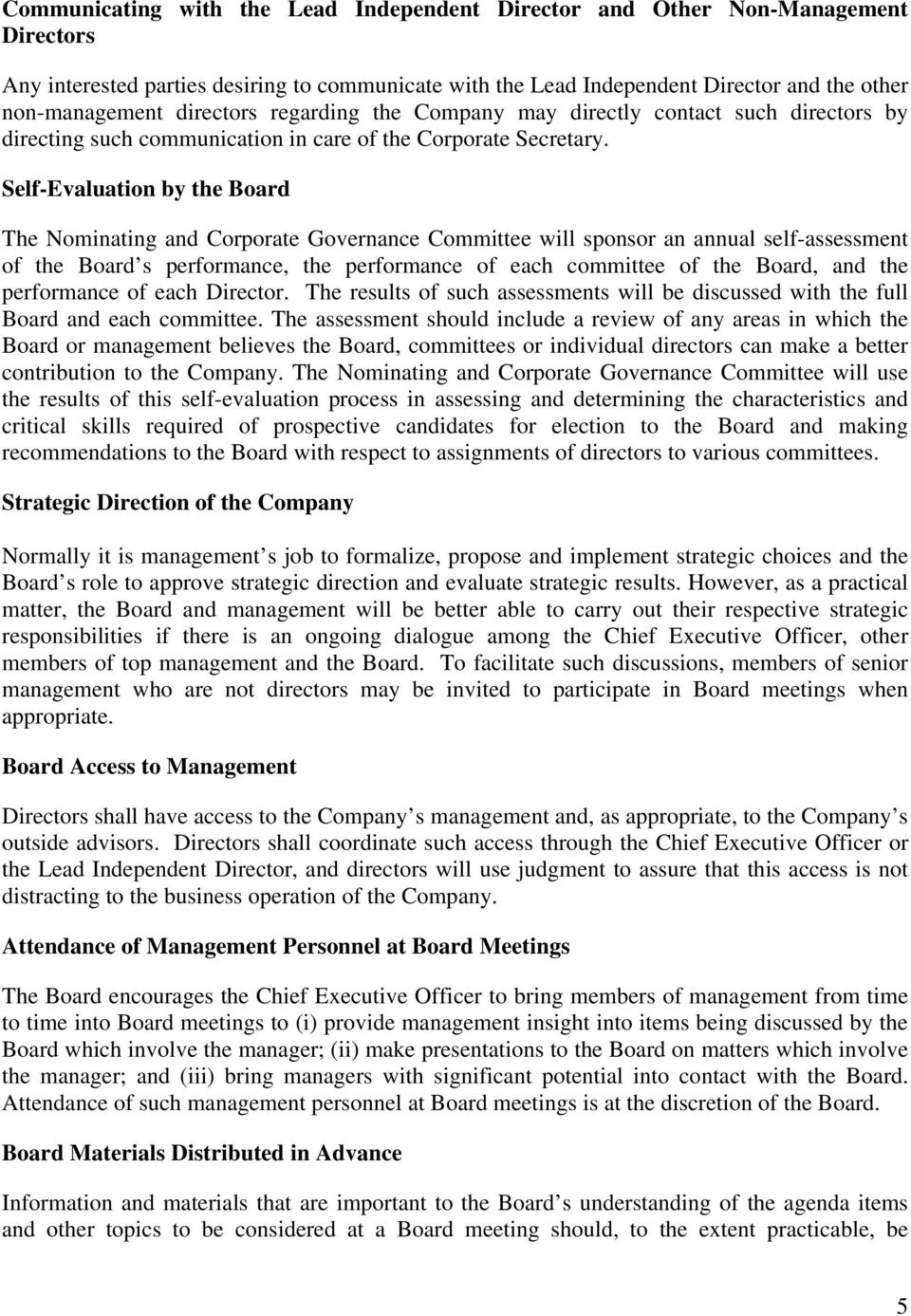 Self-Evaluation by the Board The Nominating and Corporate Governance Committee will sponsor an annual self-assessment of the Board s performance, the performance of each committee of the Board, and